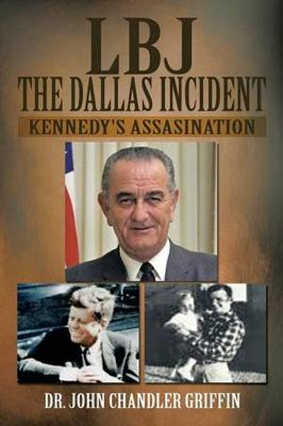 LBJ the Dallas Incident - John Chandler Griffin