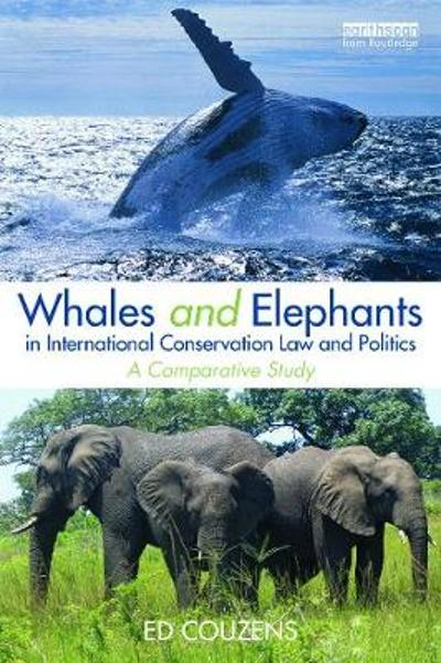 Whales and Elephants in International Conservation Law and Politics - Ed Couzens