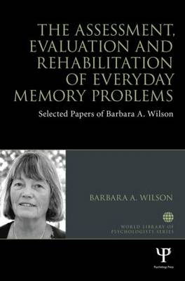 The Assessment, Evaluation and Rehabilitation of Everyday Memory Problems - Barbara A. Wilson