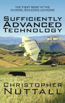 Sufficiently Advanced Technology - Christopher Nuttall