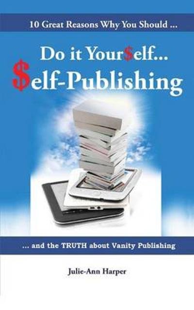 10 Great Reasons Why You Should Do It Yourself - Self Publishing - Julie-Ann Harper