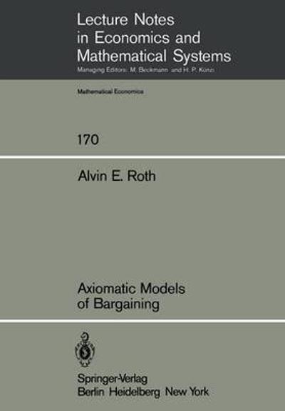 Axiomatic Models of Bargaining - A. E. Roth