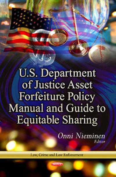 U.S. Department of Justice Asset Forfeiture Policy Manual & Guide to Equitable Sharing - Onni Nieminen