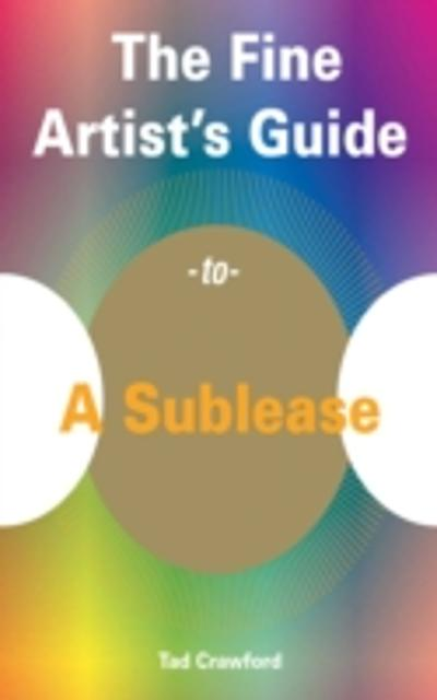 Fine Artist's Guide to A Sublease - Tad Crawford
