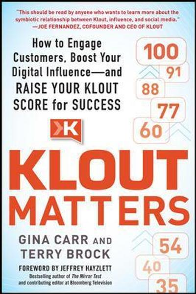Klout Matters: How to Engage Customers, Boost Your Digital Influence--and Raise Your Klout Score for Success - Gina Carr