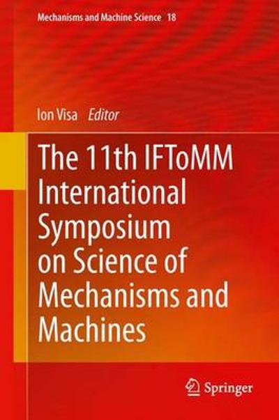 The 11th IFToMM International Symposium on Science of Mechanisms and Machines - Ion Visa