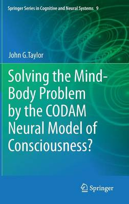 Solving the Mind-Body Problem by the CODAM Neural Model of Consciousness? - John G. Taylor