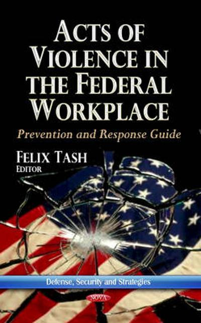 Acts of Violence in the Federal Workplace - Felix Tash