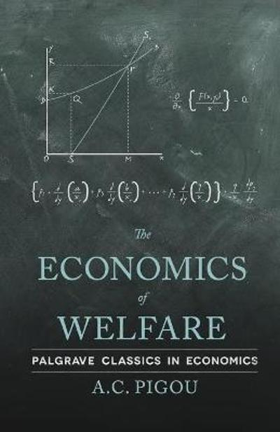 The Economics of Welfare - A. C. Pigou