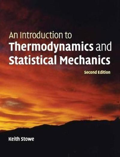 An Introduction to Thermodynamics and Statistical Mechanics - Keith Stowe