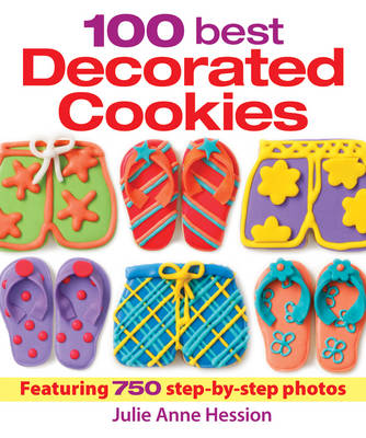 100 Best Decorated Cookies - Julie Anne Hession