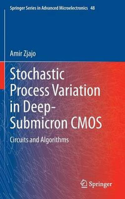 Stochastic Process Variation in Deep-Submicron CMOS - Amir Zjajo