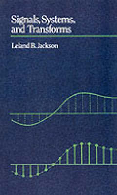 Signals, Systems and Transforms - Leland B. Jackson