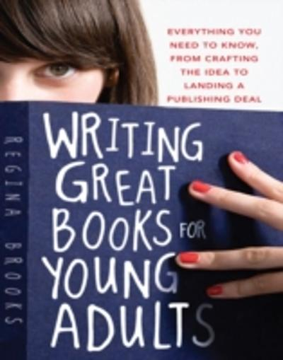 Writing Great Books for Young Adults - Regina L Brooks