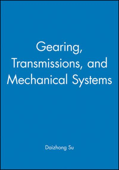 Gearing, Transmissions, and Mechanical Systems - Daizhong Su