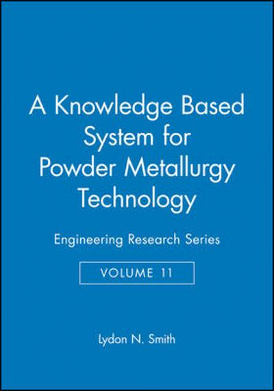 A Knowledge Based System for Powder Metallurgy Technology - Lydon N. Smith
