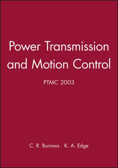 Power Transmission and Motion Control: PTMC 2003 - C. R. Burrows