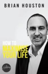 How To Maximise Your Life - Brian Houston