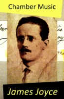 Chamber Music (The Original Edition of 34 Poems)  - James Joyce