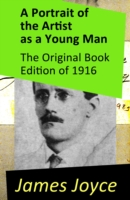 Portrait of the Artist as a Young Man - The Original Book Edition of 1916  - James Joyce