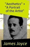 &quote;Aesthetics&quote; + &quote;A Portrait of the Artist&quote;: 2 Essays by James Joyce - James Joyce