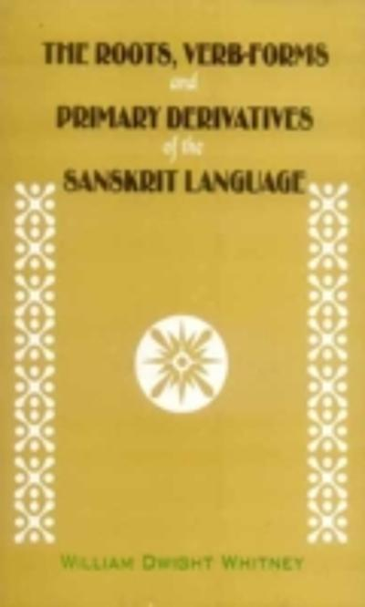 Roots, Verb-Forms and Primary Derivatives of the Sanskrit Language - William Dwight WhitneyA