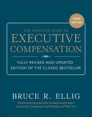 The Complete Guide to Executive Compensation 3/E - Bruce R. Ellig