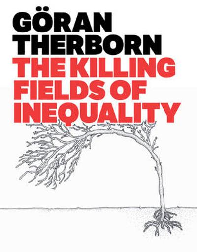 The Killing Fields of Inequality - Goeran Therborn