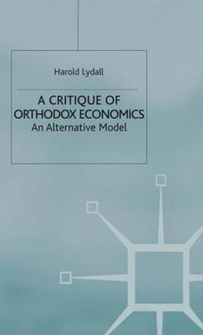 A Critique of Orthodox Economics - Harold Lydall