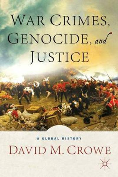 War Crimes, Genocide, and Justice - D. Crowe