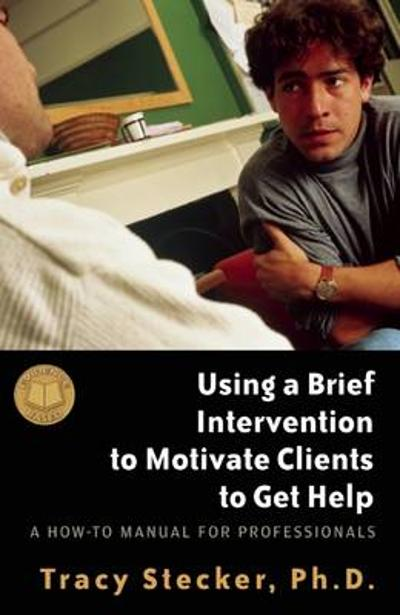 Using a Brief Intervention to Motivate Clients to Get Help - Tracy Stecker