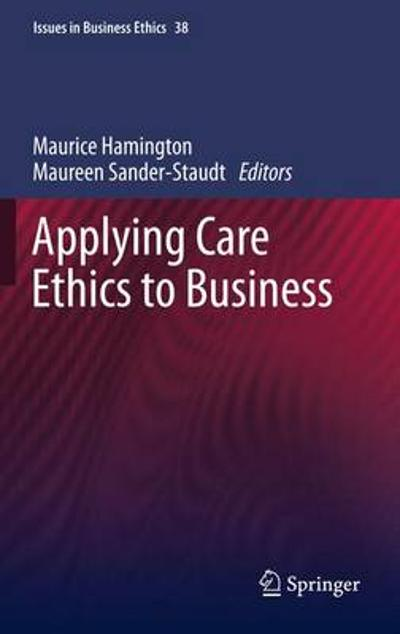 Applying Care Ethics to Business - Maurice Hamington