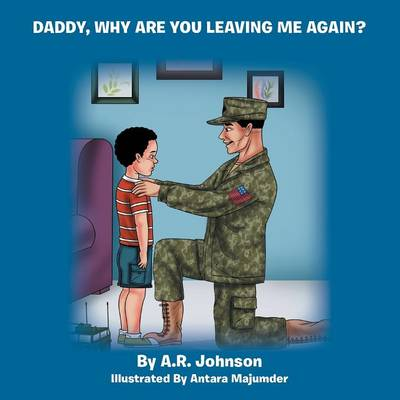 Daddy, Why Are You Leaving Me Again? - A R Johnson