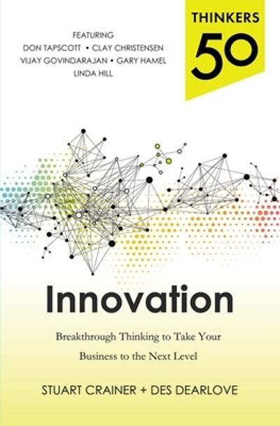 Thinkers 50 Innovation: Breakthrough Thinking to Take Your Business to the Next Level - Stuart Crainer
