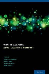 What Is Adaptive about Adaptive Memory? - Bennett L. Schwartz Mark L. Howe Michael P. Toglia Henry Otgaar