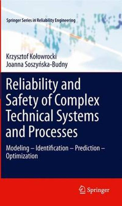 Reliability and Safety of Complex Technical Systems and Processes - Krzysztof Kolowrocki