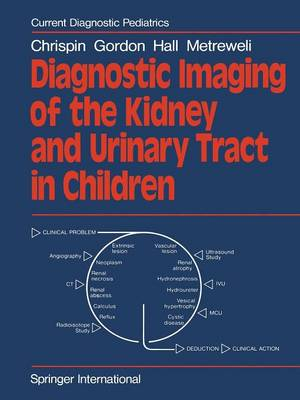 Diagnostic Imaging of the Kidney and Urinary Tract in Children - A. R. Chrispin