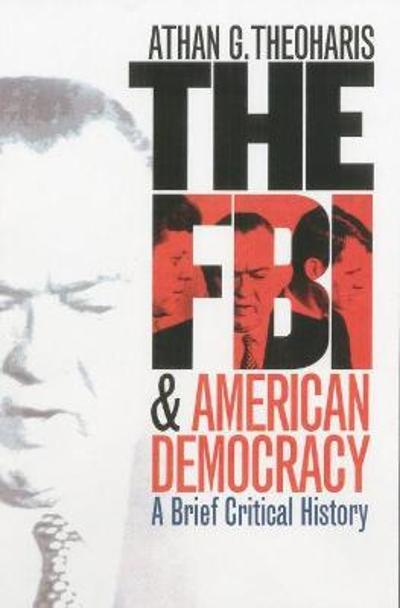The FBI and American Democracy - Athan Theoharis
