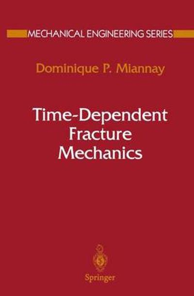 Time-Dependent Fracture Mechanics - Dominique P. Miannay