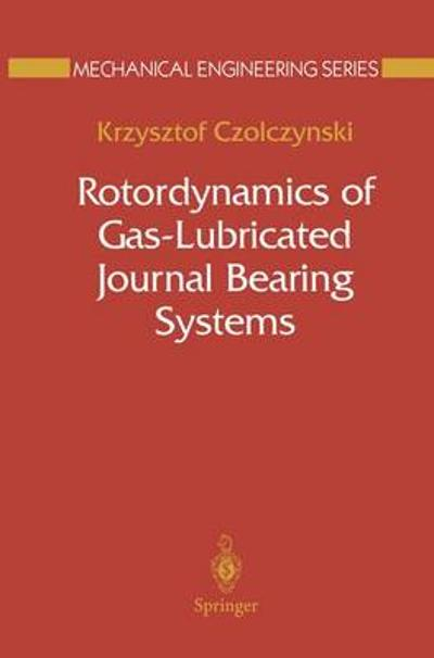Rotordynamics of Gas-Lubricated Journal Bearing Systems - Krzysztof Czolczynski