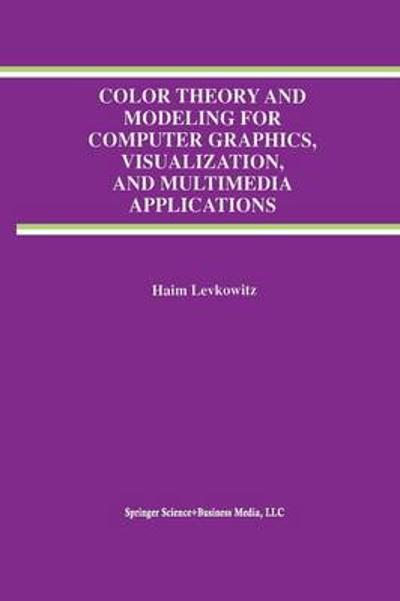 Color Theory and Modeling for Computer Graphics, Visualization, and Multimedia Applications - Haim Levkowitz