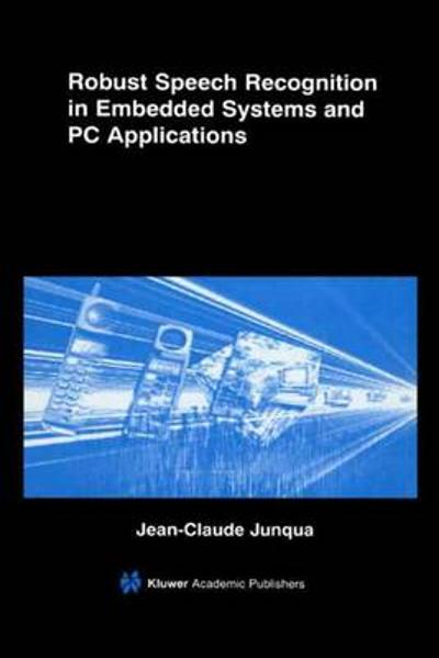 Robust Speech Recognition in Embedded Systems and PC Applications - Jean-Claude Junqua