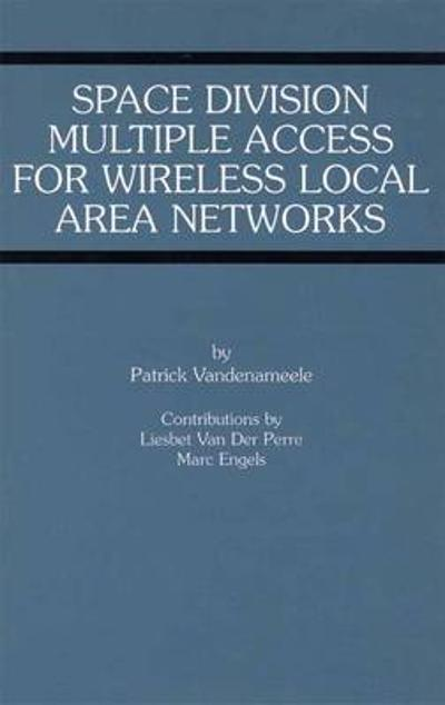 Space Division Multiple Access for Wireless Local Area Networks - Patrick Vandenameele
