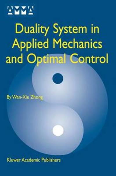 Duality System in Applied Mechanics and Optimal Control - Wan-Xie Zhong