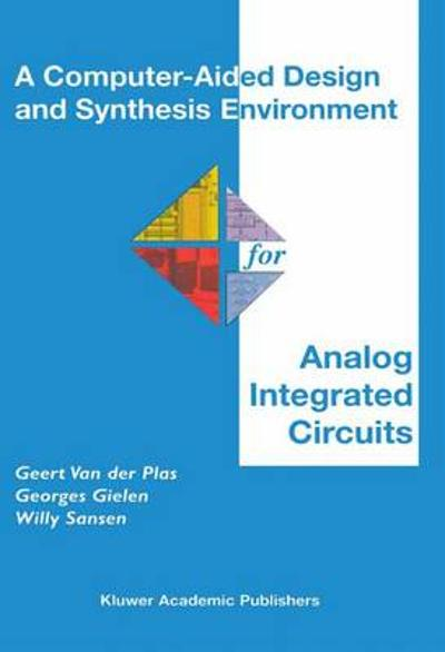 A Computer-Aided Design and Synthesis Environment for Analog Integrated Circuits - Geert van der Plas