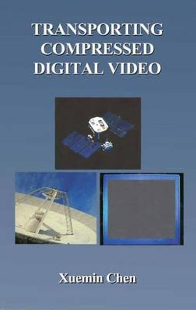 Transporting Compressed Digital Video - Xuemin Chen