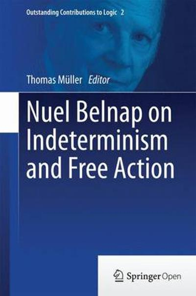 Nuel Belnap on Indeterminism and Free Action - Thomas Muller