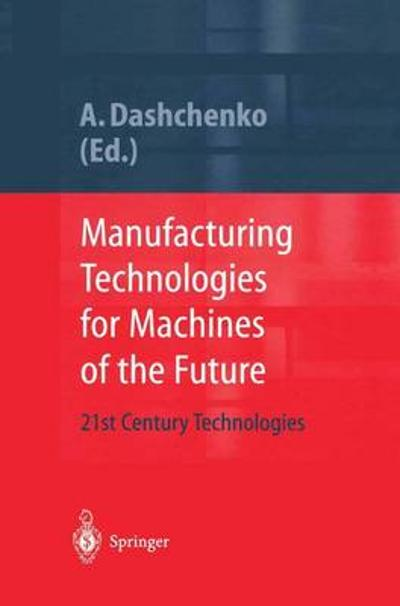 Manufacturing Technologies for Machines of the Future - Anatoli I. Dashchenko