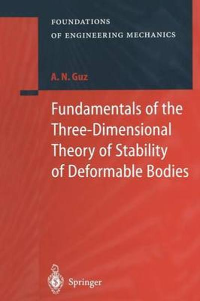 Fundamentals of the Three-Dimensional Theory of Stability of Deformable Bodies - A. N. Guz