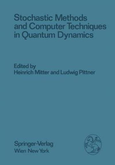 Stochastic Methods and Computer Techniques in Quantum Dynamics - Heinrich Mitter